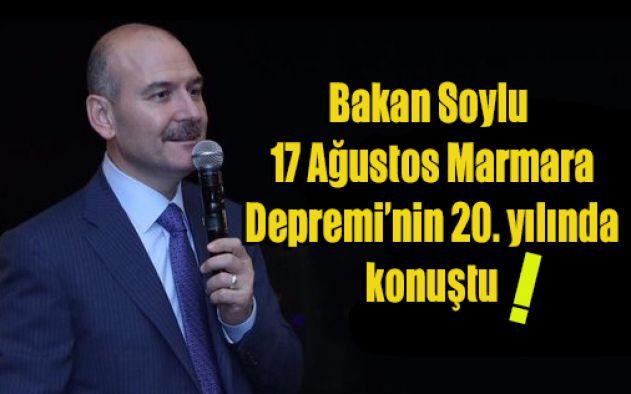 Bakan Soylu 17 Ağustos Marmara Depremi'nin 20. yılında konuştu