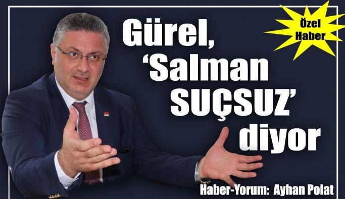 Gürel, 'Salman SUÇSUZ' diyor