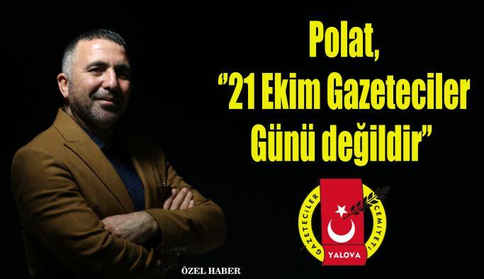Polat, ''21 Ekim Gazeteciler Günü değildir''