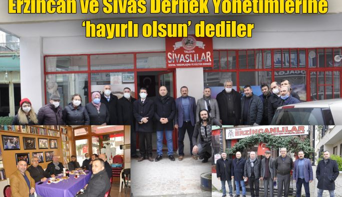 Erzincan ve Sivas Dernek Yönetimlerine 'hayırlı olsun' dediler