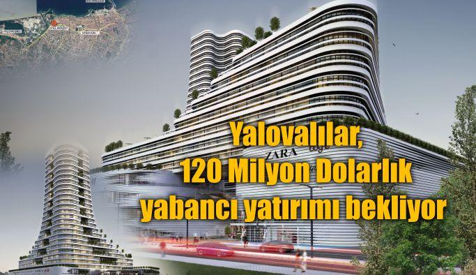 Yalovalılar, 120 Milyon Dolarlık yabancı yatırımı bekliyor