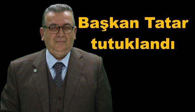 Başkan Tatar tutuklandı