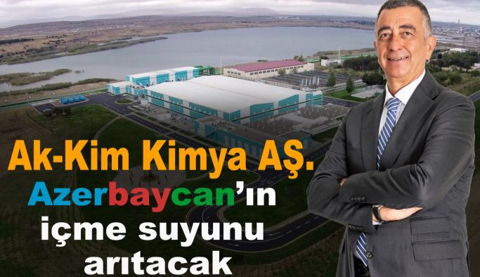 Ak-Kim Kimya A. Ş., Azerbaycan'ın içme suyunu arıtacak