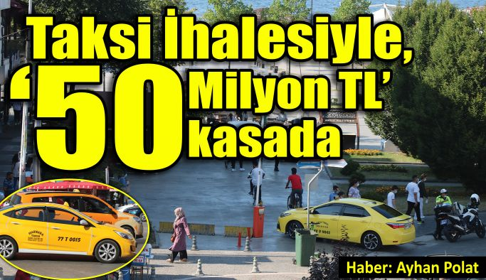 Taksi İhalesiyle, '50 Milyon TL' kasada