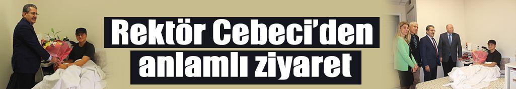 Rektör Cebeci'den anlamlı ziyaret