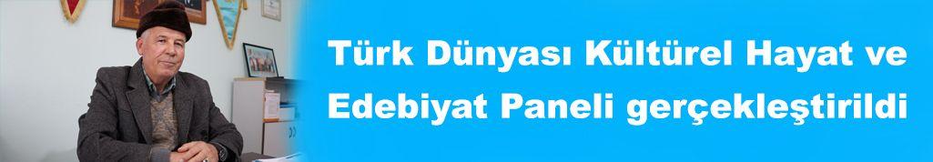 Türk Dünyası Kültürel Hayat ve Edebiyat Paneli gerçekleştirildi
