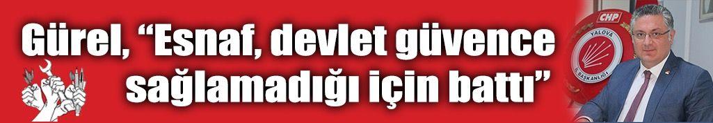 """Gürel, """"Esnaf, devlet güvence sağlamadığı için battı"""""""