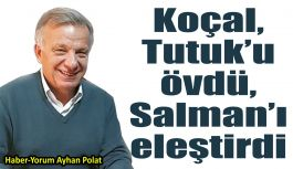 Koçal, Tutuk'u övdü, Salman'ı eleştirdi