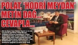 POLAT, 'HODRİ MEYDAN' METİN DAĞ…...