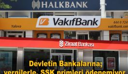 Devletin Bankalarına; vergilerle, SSK primleri...