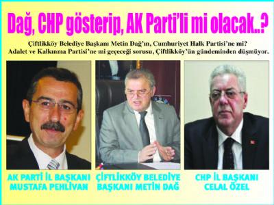 Dağ, CHP gösterip, AK Parti'li mi olacak?