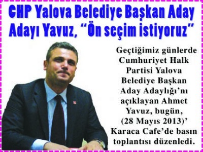 CHP YALOVA BELEDİYE BAŞKAN ADAY ADAYI YAVUZ, ' ÖN SEÇİM İSTİYORUZ'