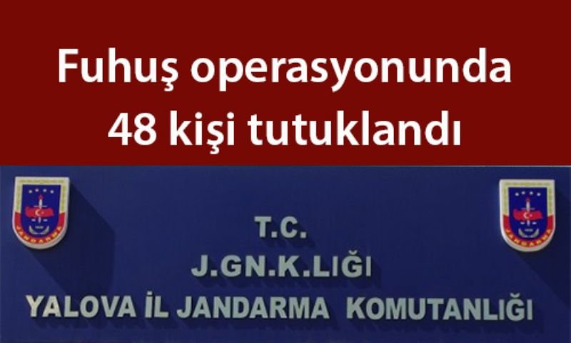 Fuhuş operasyonunda 48 kişi tutuklandı