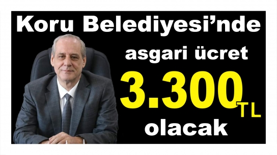 Koru Belediyesi'nde asgari ücreti 3 bin 300 TL