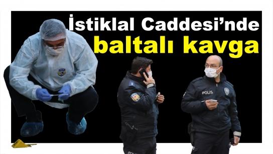 İstiklal Caddesi'nde baltalı kavga